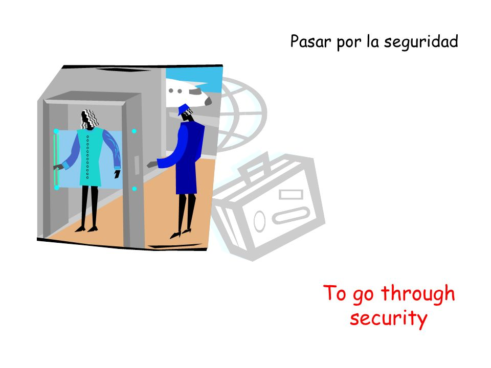 To go through security Pasar por la seguridad