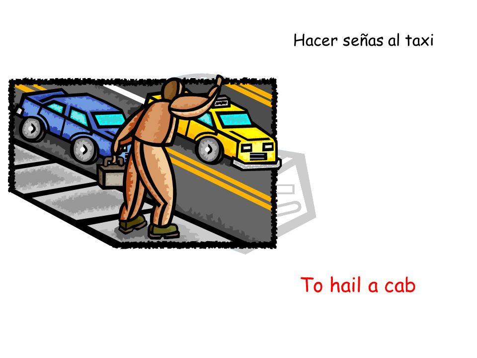 To hail a cab Hacer señas al taxi