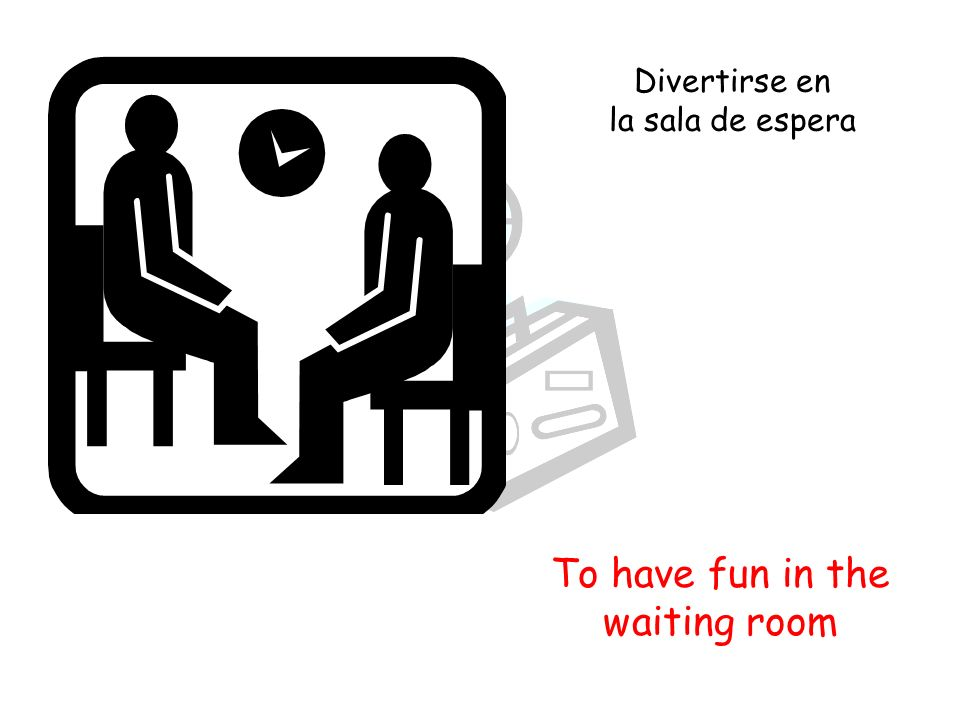 To have fun in the waiting room Divertirse en la sala de espera