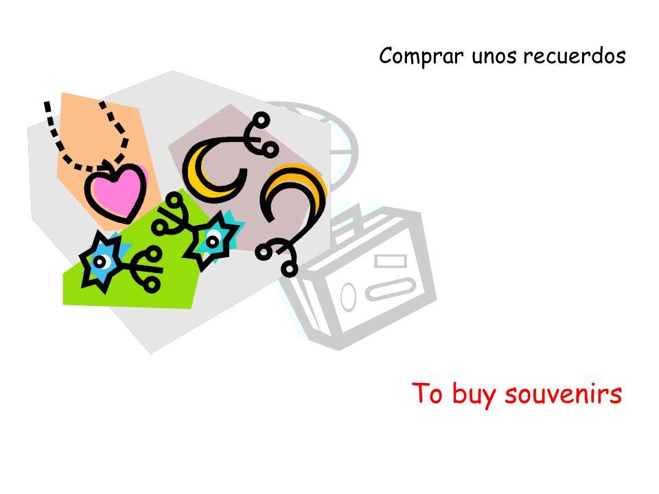 To buy souvenirs Comprar unos recuerdos