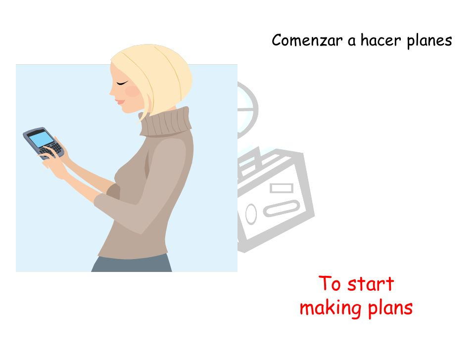 To start making plans Comenzar a hacer planes