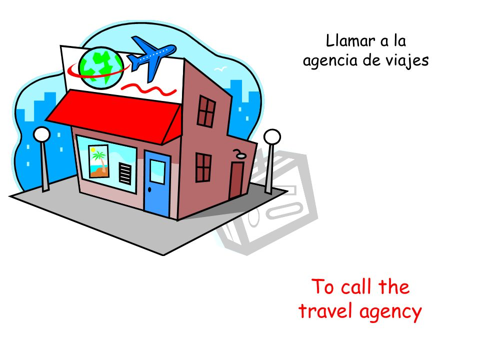 To call the travel agency Llamar a la agencia de viajes