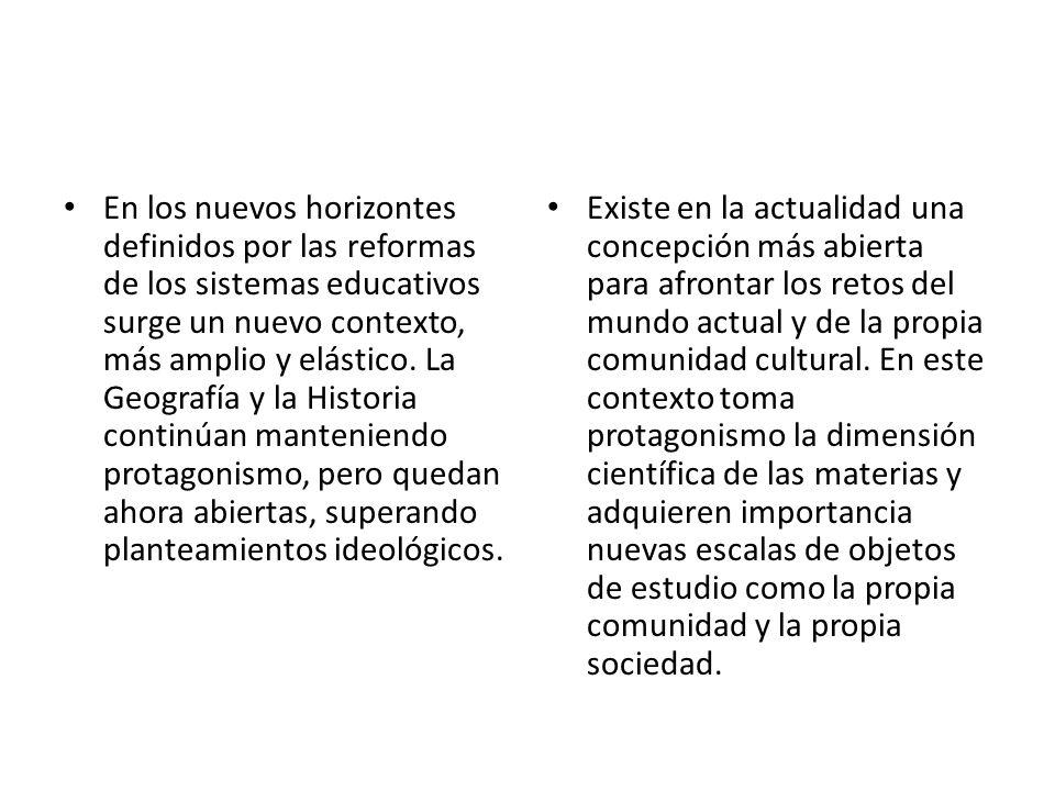 En los nuevos horizontes definidos por las reformas de los sistemas educativos surge un nuevo contexto, más amplio y elástico. La Geografía y la Histo