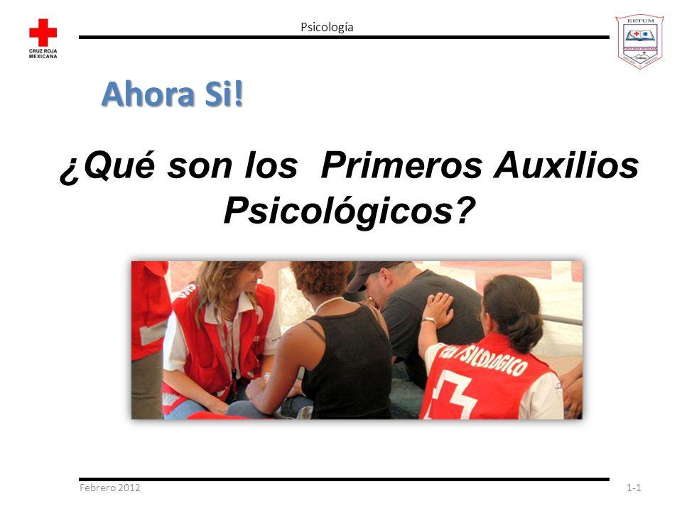 Febrero 20121-1 Psicología Ahora Si! ¿Qué son los Primeros Auxilios Psicológicos?