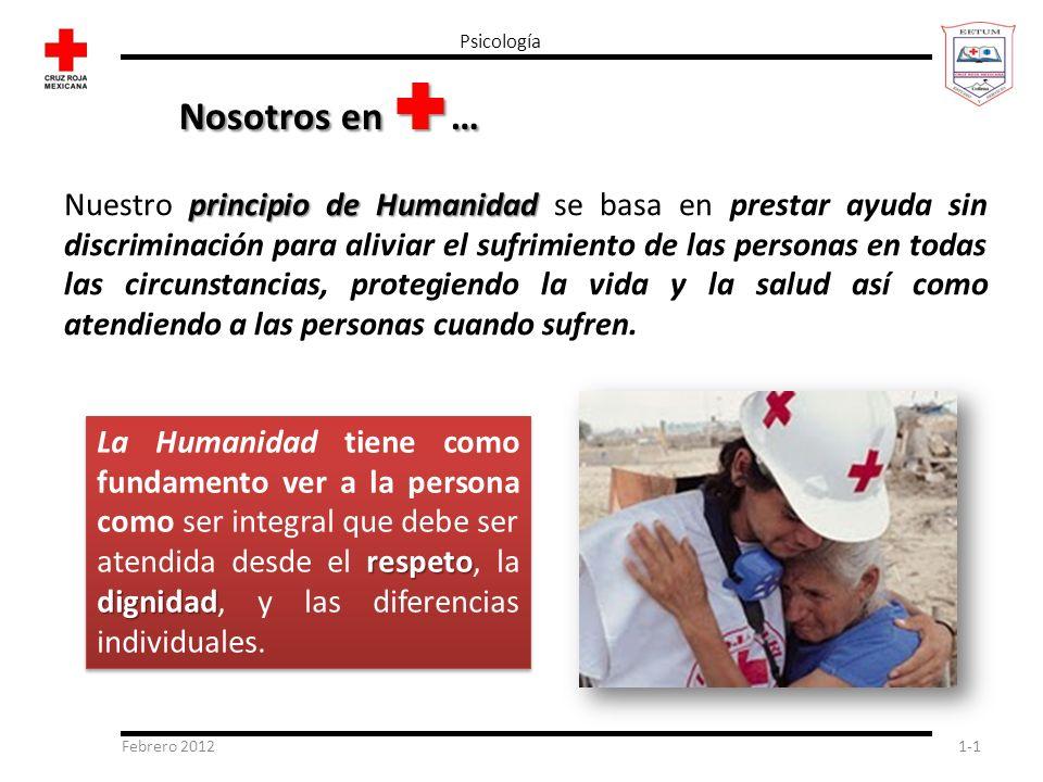 Febrero 20121-1 Psicología Nosotros en … principio de Humanidad Nuestro principio de Humanidad se basa en prestar ayuda sin discriminación para alivia