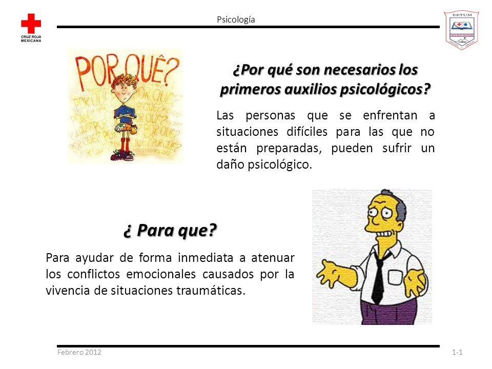 Febrero 20121-1 Psicología ¿Por qué son necesarios los primeros auxilios psicológicos? Las personas que se enfrentan a situaciones difíciles para las