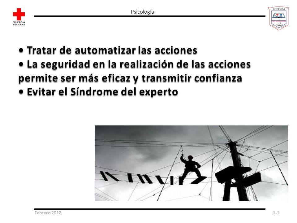 Febrero 20121-1 Psicología Tratar de automatizar las acciones Tratar de automatizar las acciones La seguridad en la realización de las acciones La seg