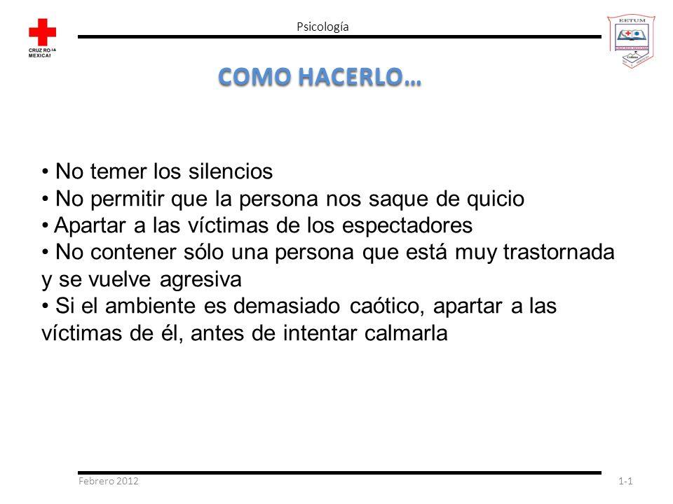 Febrero 20121-1 Psicología COMO HACERLO… No temer los silencios No permitir que la persona nos saque de quicio Apartar a las víctimas de los espectado
