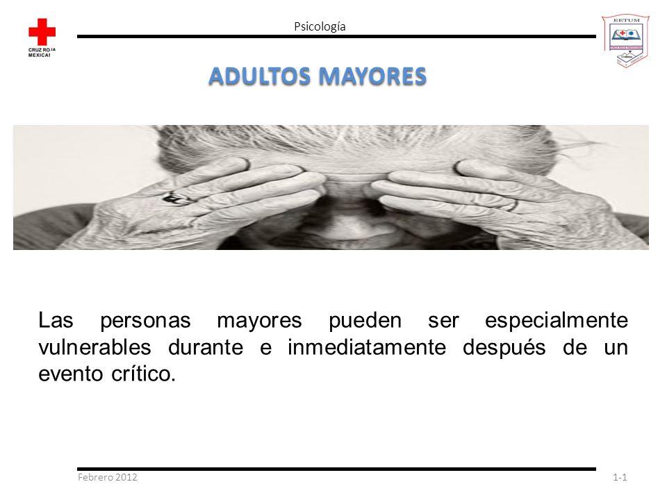 Febrero 20121-1 Psicología ADULTOS MAYORES Las personas mayores pueden ser especialmente vulnerables durante e inmediatamente después de un evento crí