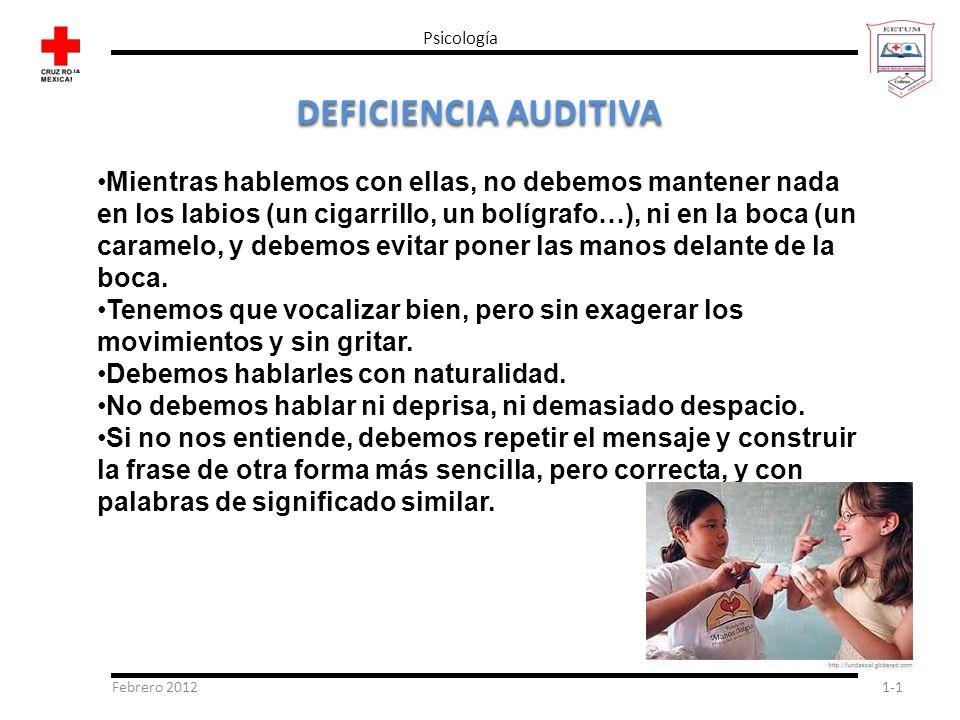 Febrero 20121-1 Psicología DEFICIENCIA AUDITIVA Mientras hablemos con ellas, no debemos mantener nada en los labios (un cigarrillo, un bolígrafo…), ni