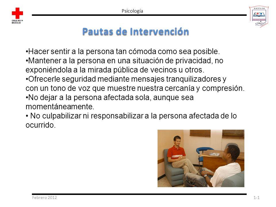 Febrero 20121-1 Psicología Pautas de Intervención Hacer sentir a la persona tan cómoda como sea posible. Mantener a la persona en una situación de pri