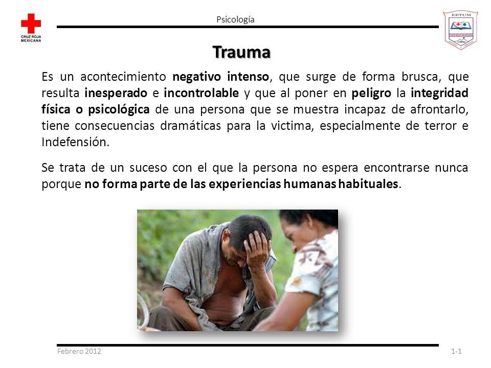 Febrero 20121-1 Psicología Trauma Es un acontecimiento negativo intenso, que surge de forma brusca, que resulta inesperado e incontrolable y que al po