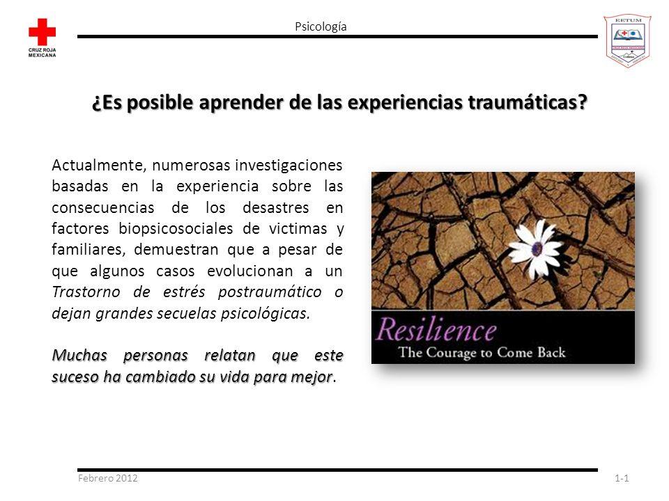 Febrero 20121-1 Psicología ¿Es posible aprender de las experiencias traumáticas? Actualmente, numerosas investigaciones basadas en la experiencia sobr