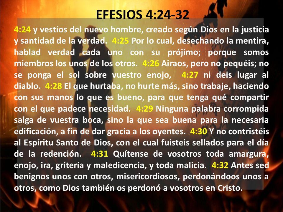 4:24 y vestíos del nuevo hombre, creado según Dios en la justicia y santidad de la verdad.