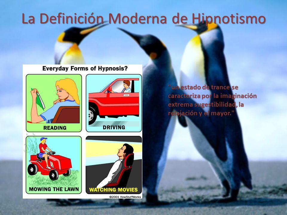 La Definición Moderna de Hipnotismo un estado de trance se caracteriza por la imaginación extrema sugestibilidad, la relajación y el mayor.