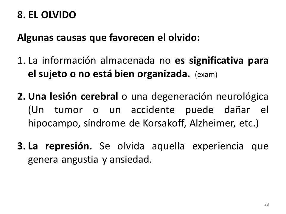 8. EL OLVIDO Algunas causas que favorecen el olvido: 1.La información almacenada no es significativa para el sujeto o no está bien organizada. (exam)