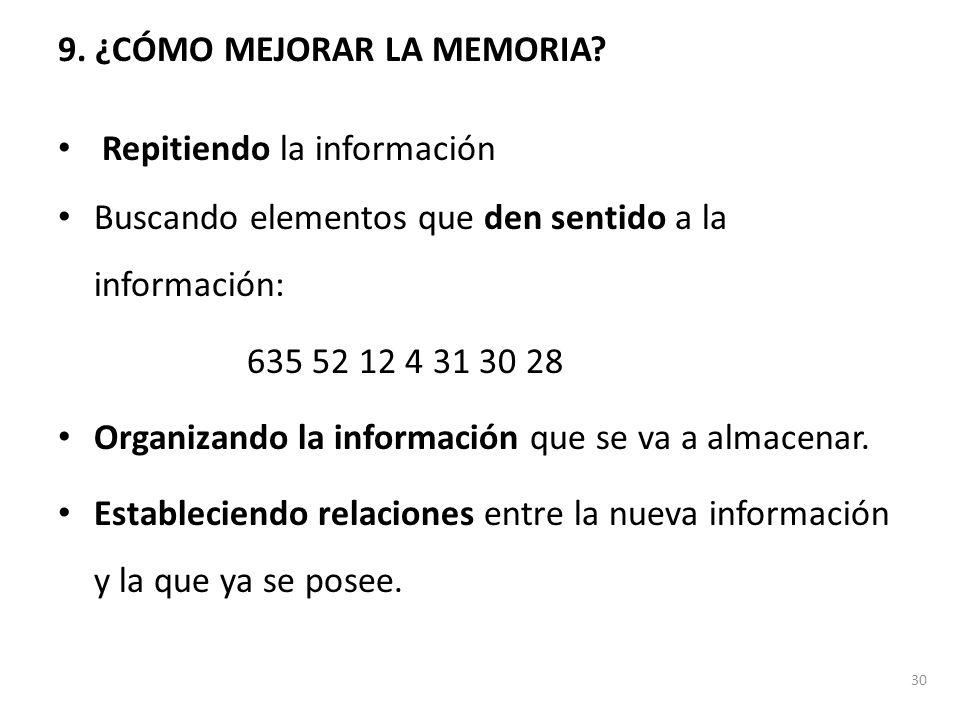 9. ¿CÓMO MEJORAR LA MEMORIA? Repitiendo la información Buscando elementos que den sentido a la información: 635 52 12 4 31 30 28 Organizando la inform