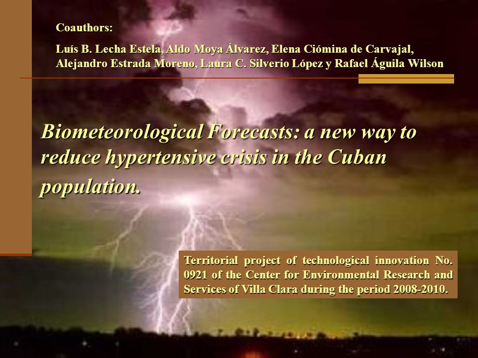Biometeorological Forecasts: a new way to reduce hypertensive crisis in the Cuban population. Coauthors: Luís B. Lecha Estela, Aldo Moya Álvarez, Elen