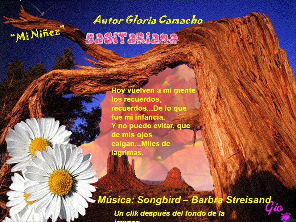 Música: Songbird – Barbra Streisand Hoy vuelven a mi mente los recuerdos, recuerdos...De lo que fue mi infancia.