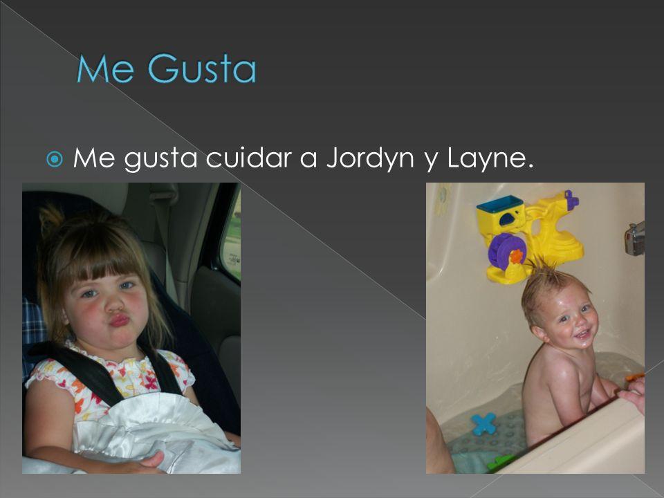 Me gusta cuidar a Jordyn y Layne.