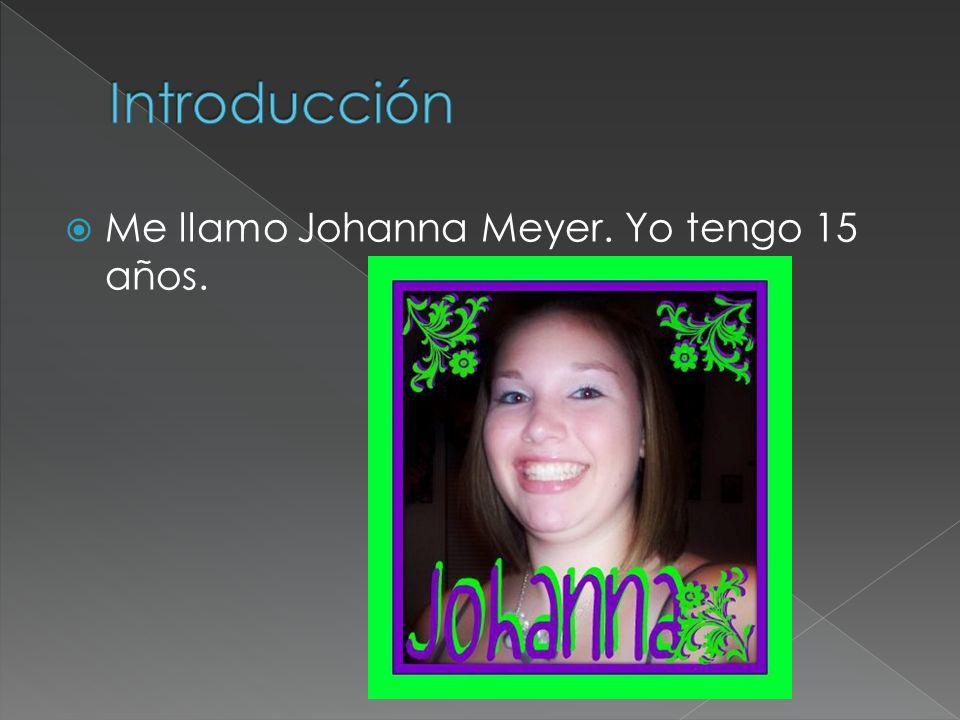 Me llamo Johanna Meyer. Yo tengo 15 años.