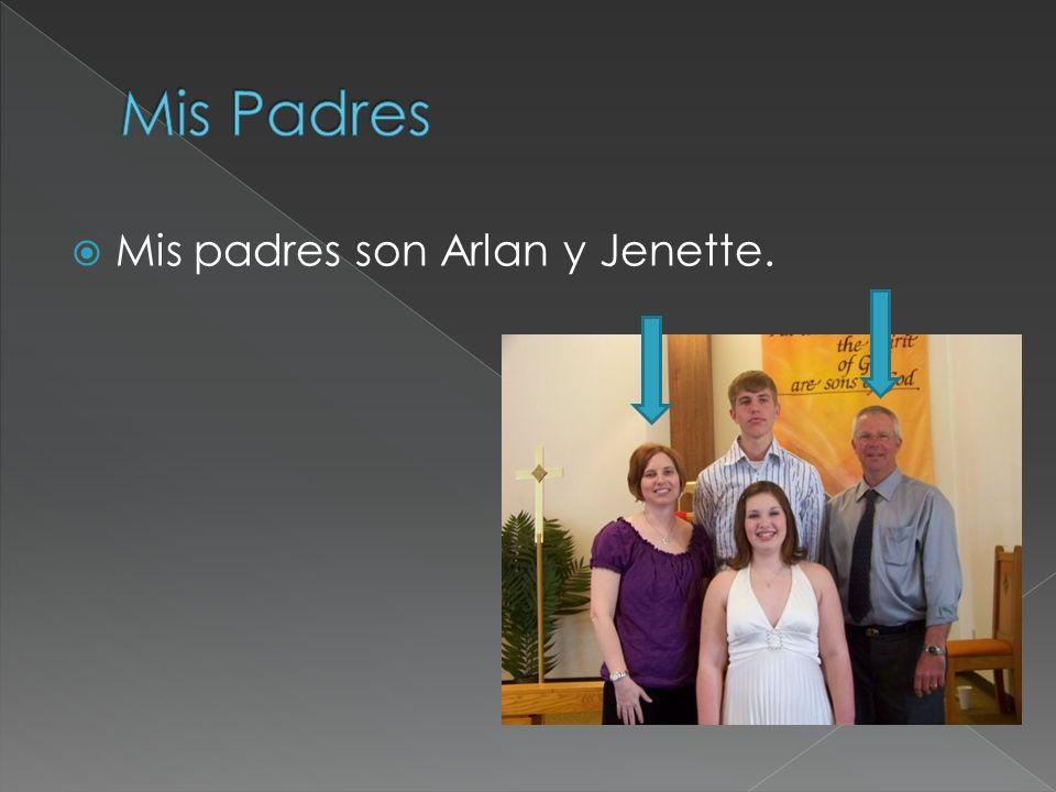 Mis padres son Arlan y Jenette.