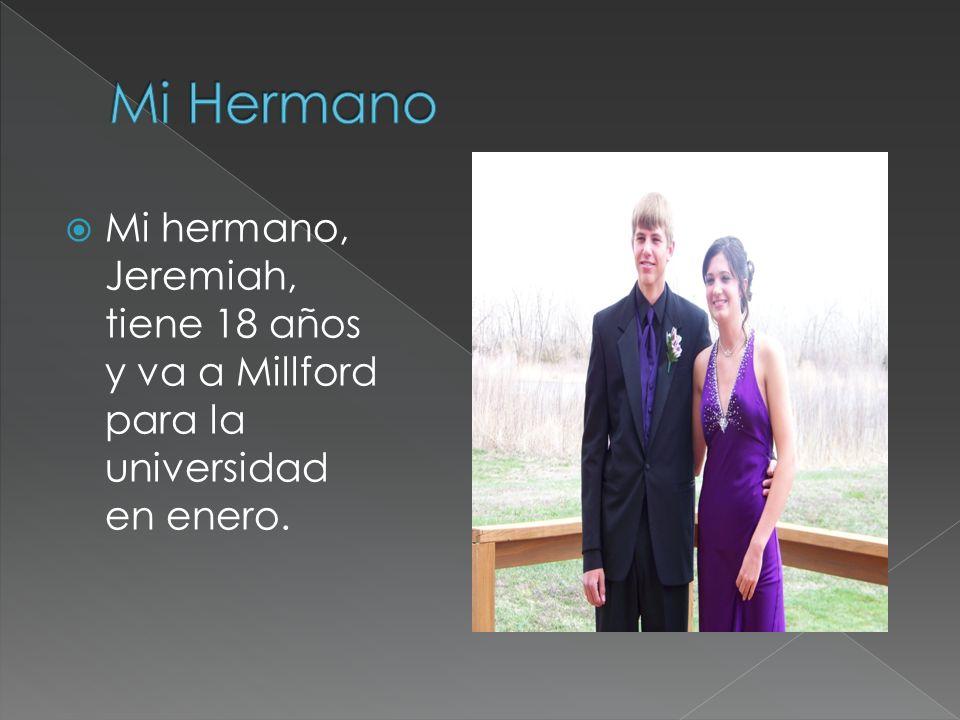 Mi hermano, Jeremiah, tiene 18 años y va a Millford para la universidad en enero.