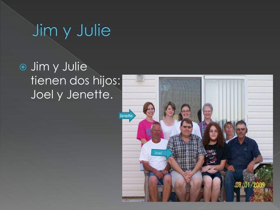 Jim y Julie tienen dos hijos: Joel y Jenette. Jenette Joel