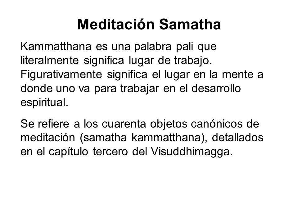 Meditación Samatha Kammatthana es una palabra pali que literalmente significa lugar de trabajo.