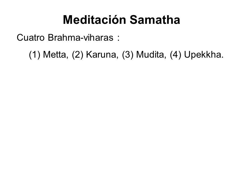 Meditación Samatha Cuatro Brahma-viharas : (1) Metta, (2) Karuna, (3) Mudita, (4) Upekkha.