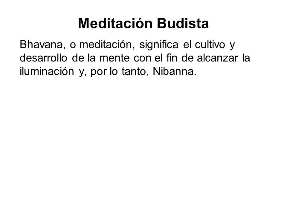 Meditación Budista Bhavana, o meditación, significa el cultivo y desarrollo de la mente con el fin de alcanzar la iluminación y, por lo tanto, Nibanna.