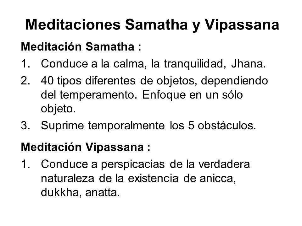 Meditaciones Samatha y Vipassana Meditación Samatha : 1.Conduce a la calma, la tranquilidad, Jhana.