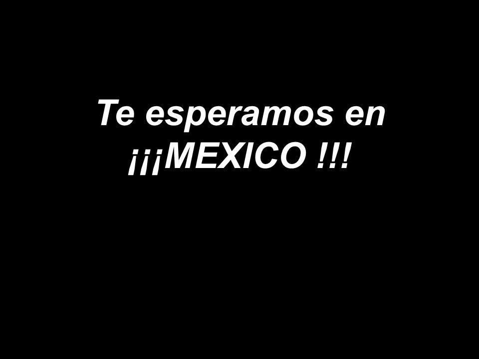 Te esperamos en ¡¡¡MEXICO !!!