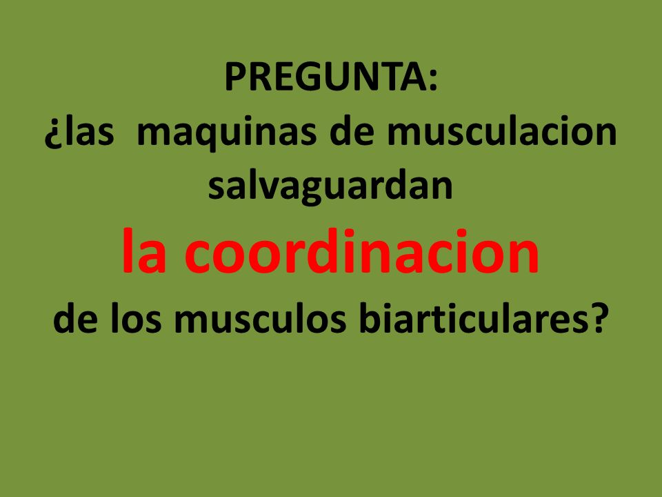 PREGUNTA: ¿las maquinas de musculacion salvaguardan la coordinacion de los musculos biarticulares?