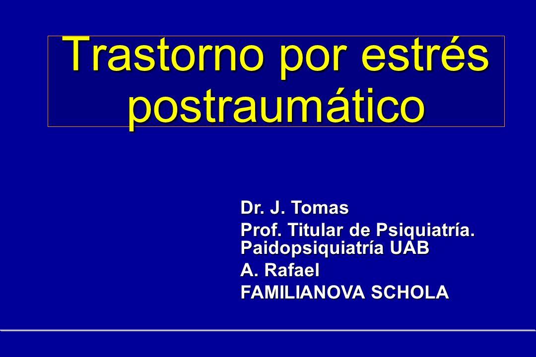 Trastorno por estrés postraumático Dr.J. Tomas Prof.