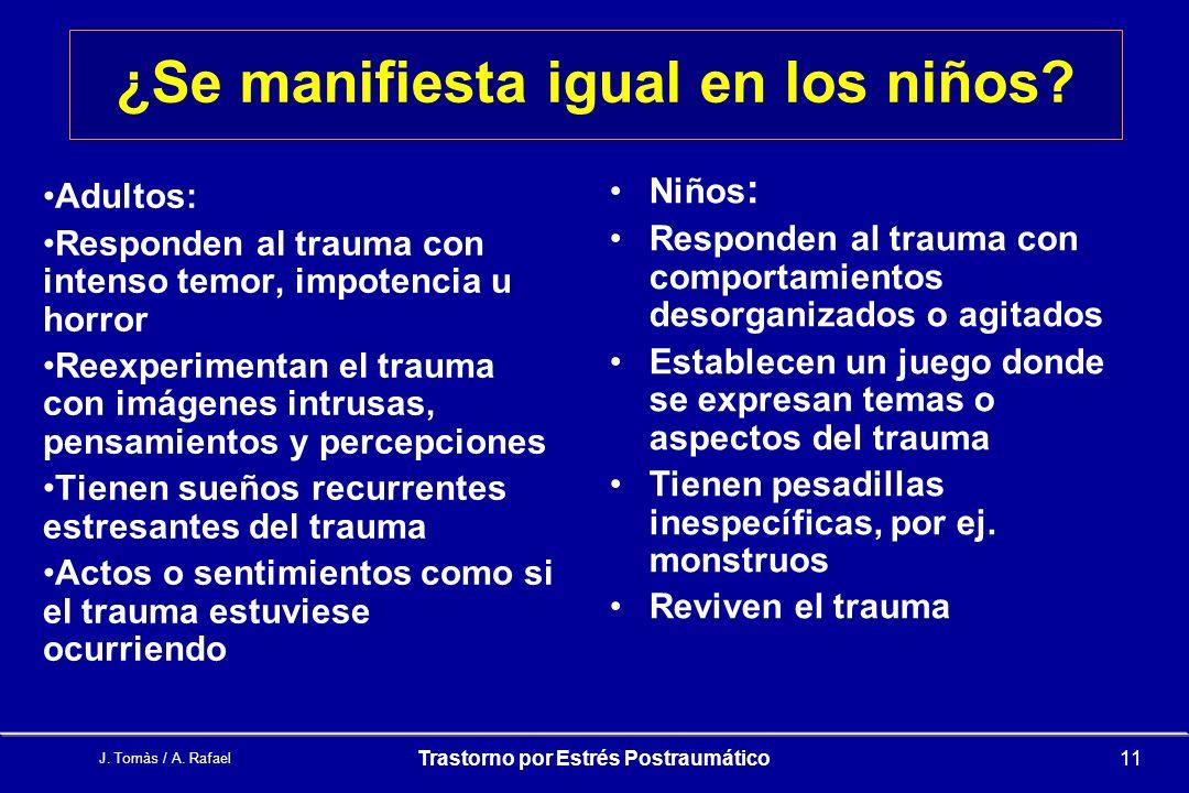 J.Tomàs / A. Rafael Trastorno por Estrés Postraumático11 ¿Se manifiesta igual en los niños.