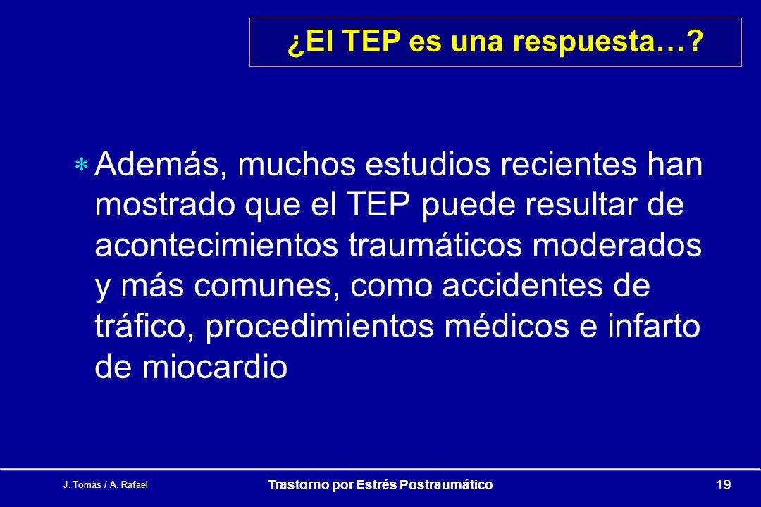 J.Tomàs / A. Rafael Trastorno por Estrés Postraumático19 ¿El TEP es una respuesta….