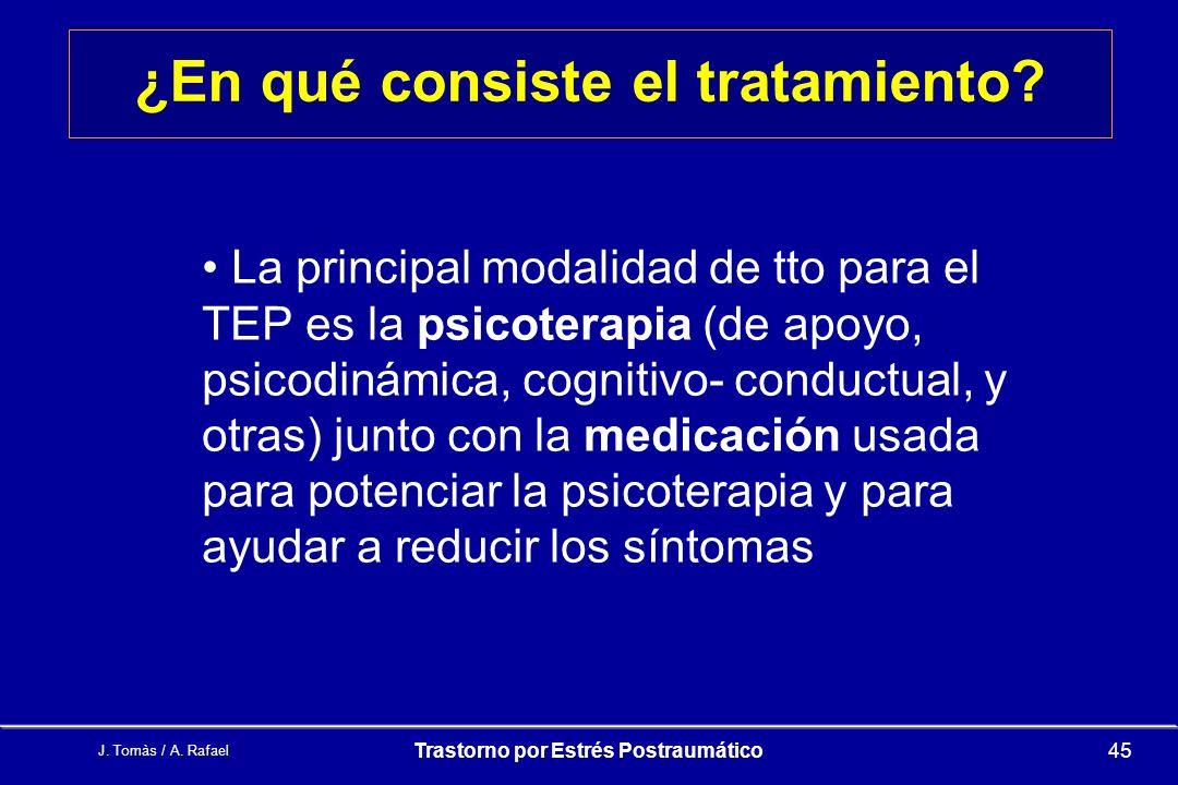 J.Tomàs / A. Rafael Trastorno por Estrés Postraumático45 ¿En qué consiste el tratamiento.