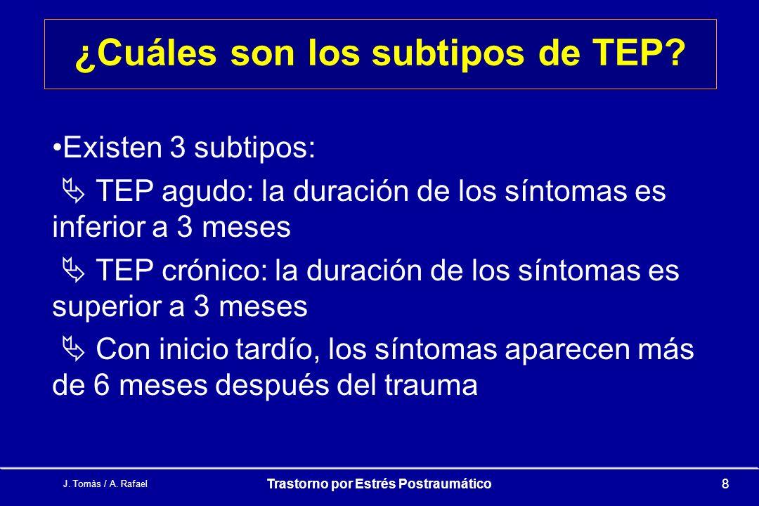 J.Tomàs / A. Rafael Trastorno por Estrés Postraumático8 ¿Cuáles son los subtipos de TEP.
