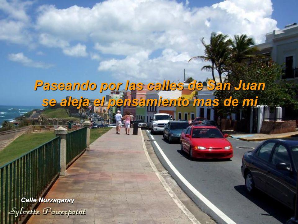 Paseando por las calles de San Juan se aleja el pensamiento mas de mi Calle Norzagaray
