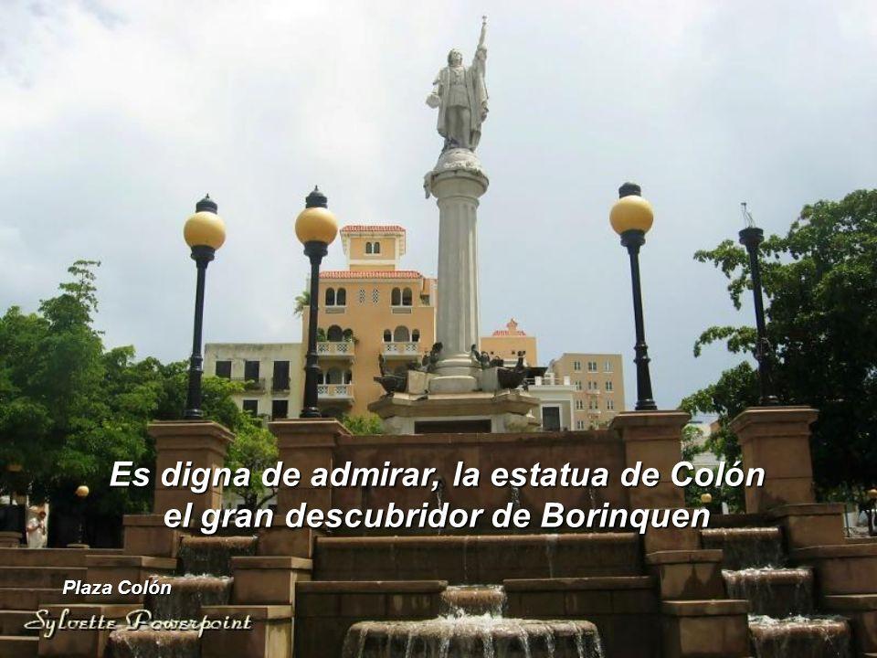 Es digna de admirar, la estatua de Colón el gran descubridor de Borinquen Plaza Colón