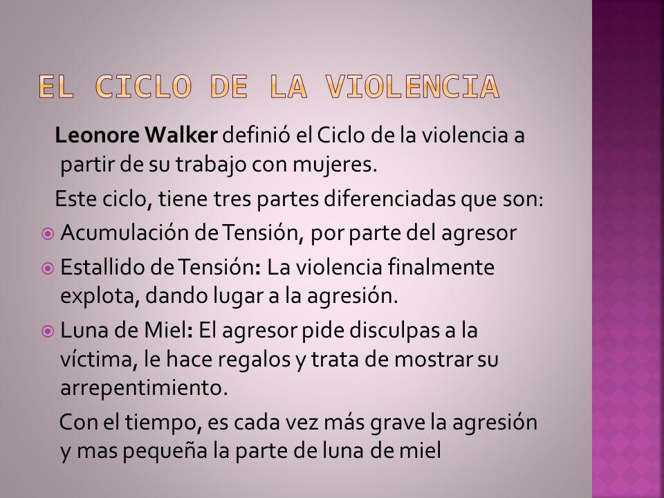 Leonore Walker definió el Ciclo de la violencia a partir de su trabajo con mujeres. Este ciclo, tiene tres partes diferenciadas que son: Acumulación d