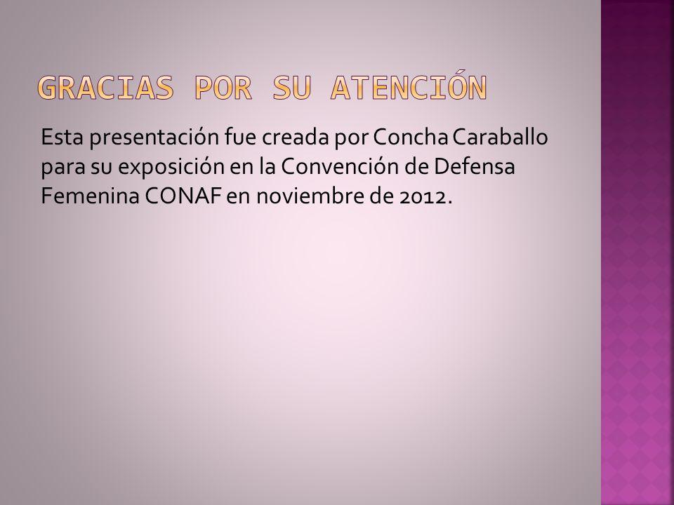 Esta presentación fue creada por Concha Caraballo para su exposición en la Convención de Defensa Femenina CONAF en noviembre de 2012.