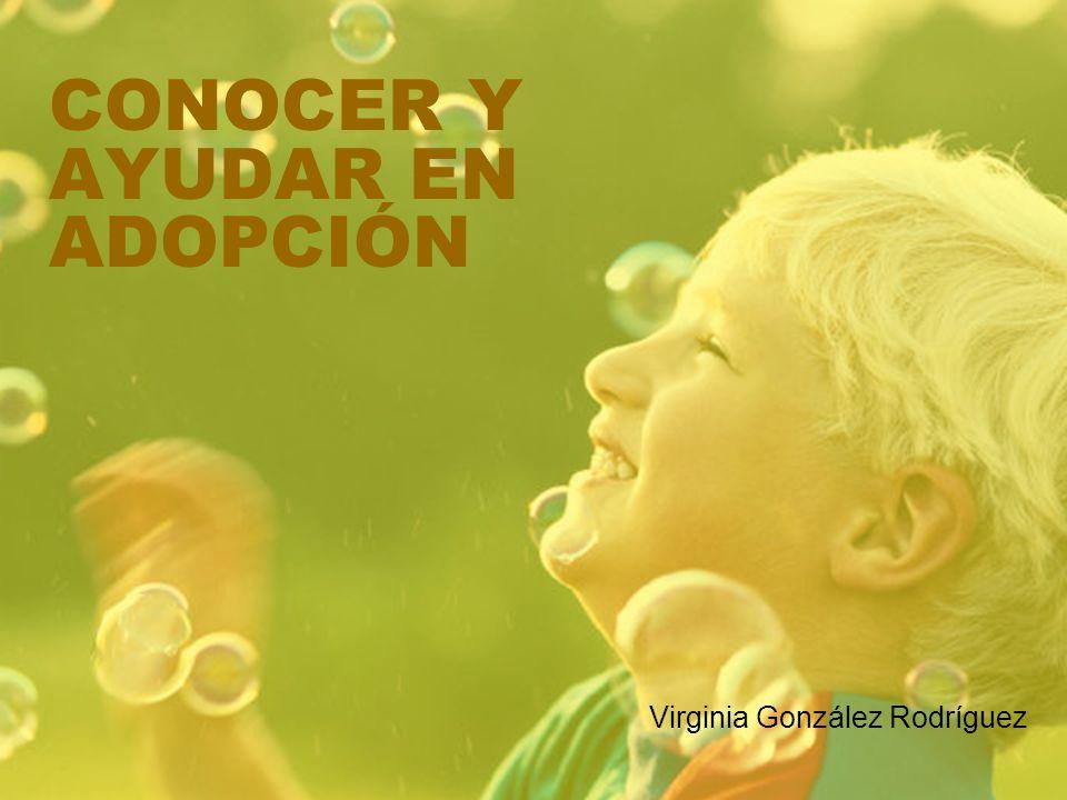 CONOCER Y AYUDAR EN ADOPCIÓN Virginia González Rodríguez
