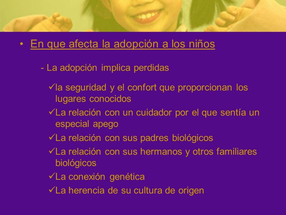 En que afecta la adopción a los niños - La adopción implica perdidas la seguridad y el confort que proporcionan los lugares conocidos La relación con
