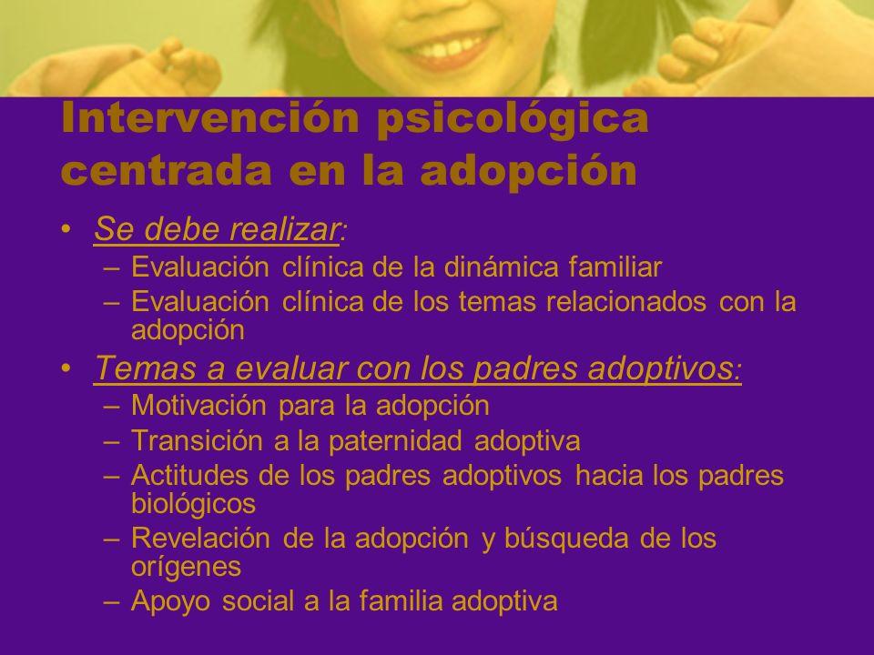 Intervención psicológica centrada en la adopción Se debe realizar : –Evaluación clínica de la dinámica familiar –Evaluación clínica de los temas relac