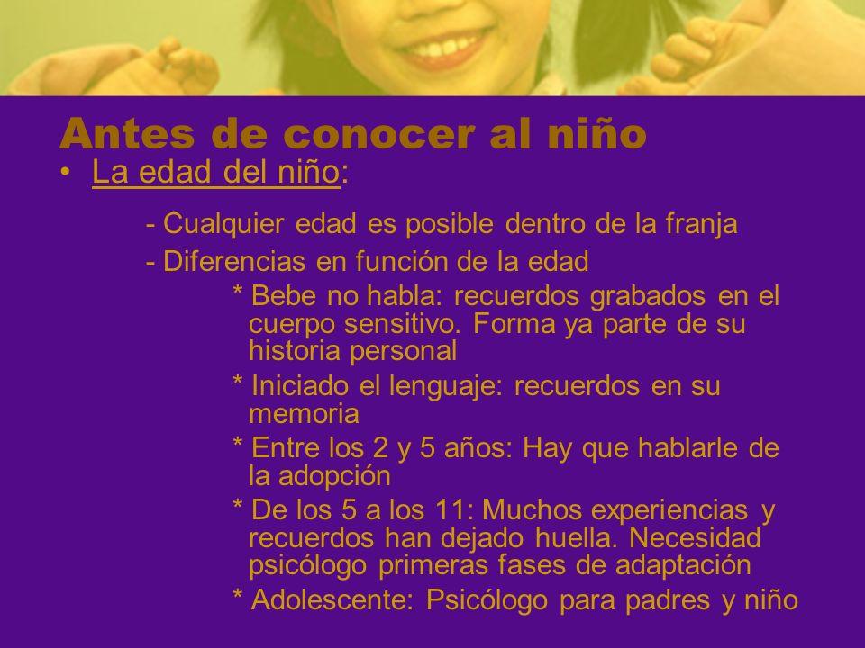 Antes de conocer al niño La edad del niño: - Cualquier edad es posible dentro de la franja - Diferencias en función de la edad * Bebe no habla: recuer