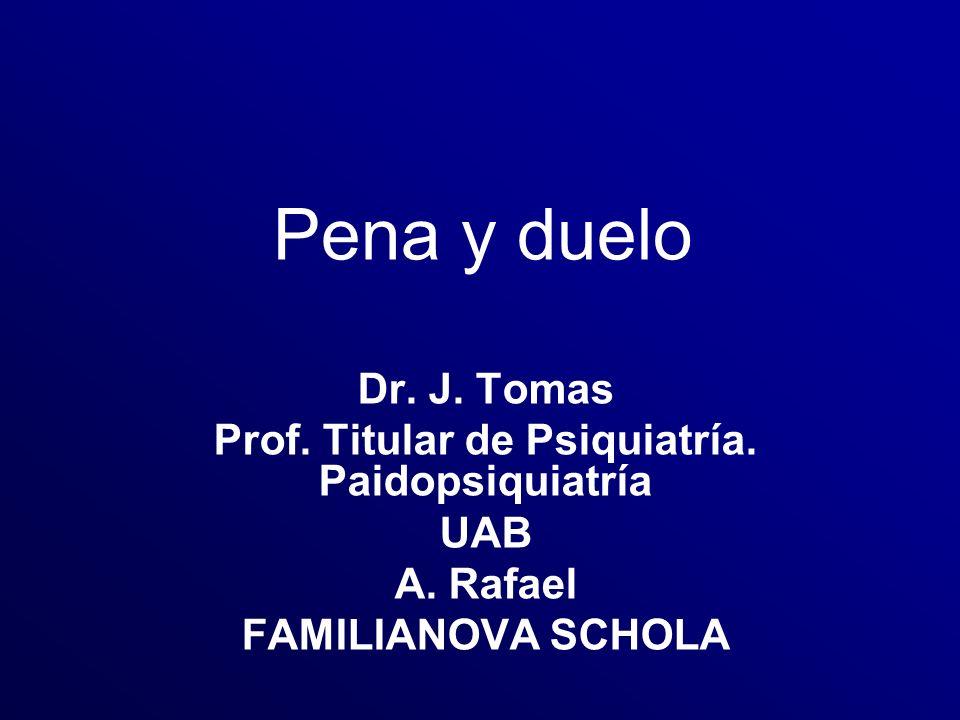 Pena y duelo Dr.J. Tomas Prof. Titular de Psiquiatría.