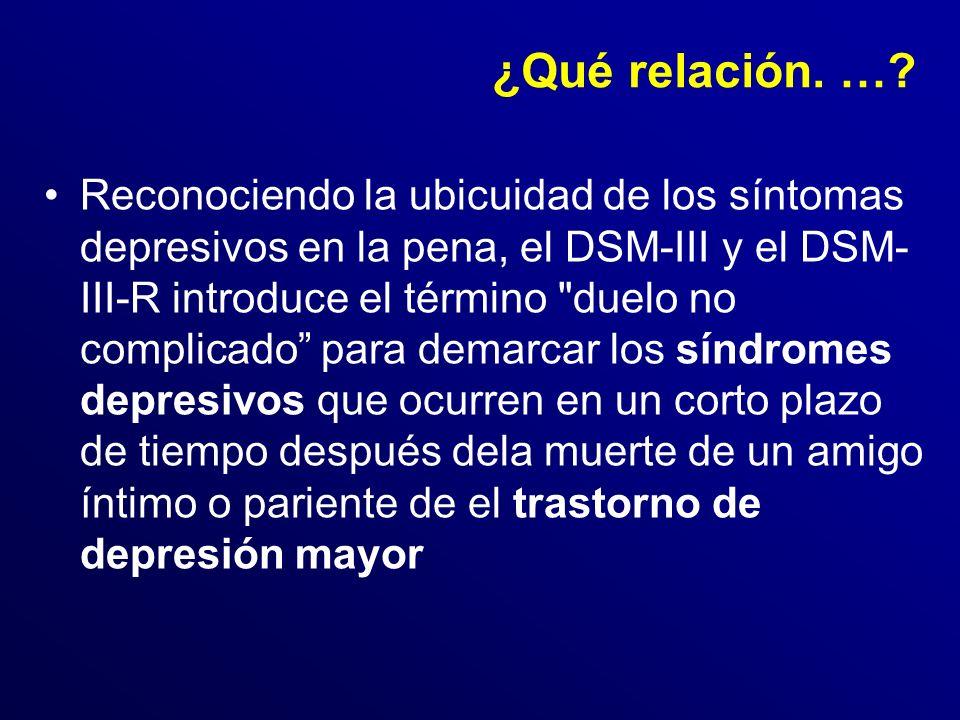 Reconociendo la ubicuidad de los síntomas depresivos en la pena, el DSM-III y el DSM- III-R introduce el término duelo no complicado para demarcar los síndromes depresivos que ocurren en un corto plazo de tiempo después dela muerte de un amigo íntimo o pariente de el trastorno de depresión mayor ¿Qué relación.