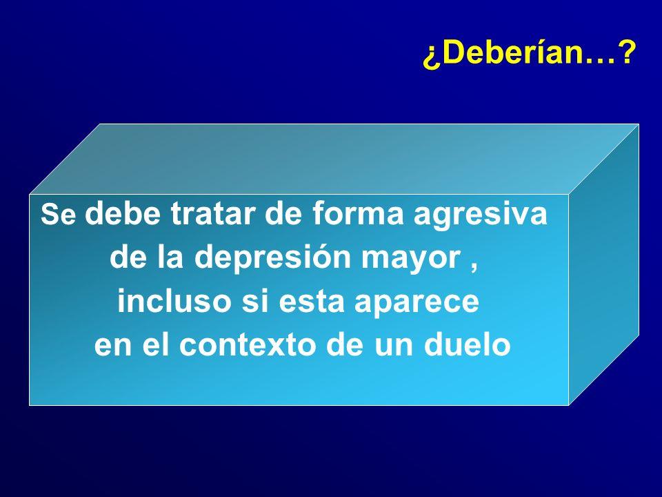 Se debe tratar de forma agresiva de la depresión mayor, incluso si esta aparece en el contexto de un duelo